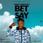 MUSIC: Kingzo Kingston's – Bet Say