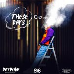 MUSIC: Dotman – These Days