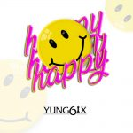 MUSIC: Yung6ix – Happy (Prod. GospelOnDeBeatz)