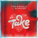 MUSIC: Timi Dakolo – Take Ft. Olamide