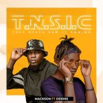 MUSIC: Mackson Ft. Debhie – TNSIC (They Never Saw It Coming)