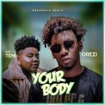 MUSIC: Orezi – Your Body Ft. Teni