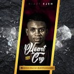 MUSIC: Blaze Ejeh – Heart Cry