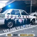 MUSIC: Oriel Feat. DeewhyC_Mania – We Are Waiting