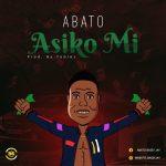 MUSIC: Abato – Asiko mi (Prod. by Toblez)