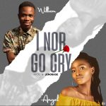 MUSIC: Williem Feat. Angel – I Nor Go Cry (Prod. Jenobase)