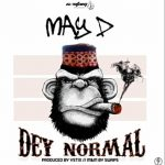MUSIC: May D – Dey Normal