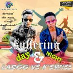 MUSIC: Ladoo Feat. K'swiss – Suffering Day And Night