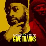 MUSIC: Samklef ft. Victor AD – Give Thanks