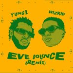 MUSIC: Yung L ft. Wizkid – Eve Bounce (Remix)