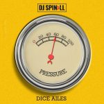 MUSIC: DJ Spinall ft. Dice Ailes – Pressure