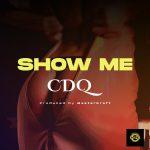 MUSIC: CDQ – Show Me (prod. Masterkraft)