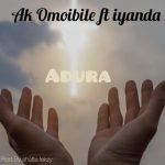 MUSIC: Ak Omoibile Ft. Iyanda – Adura