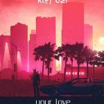 MUSIC: Klef Uzi – Your Love