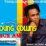 MUSIC: Young Collins – Run Am