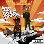 MUSIC: Samflexzy Feat. Tera – Burst My Brain