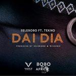 MUSIC: Selebobo ft. Tekno – Dai Dia
