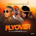 MUSIC: Amazing Ypee Ft. Alaye Proof X Sleezy – Fly Over