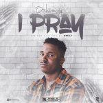 MUSIC: Oshomzy – I Pray