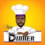 MUSIC: Fyty – Dinner