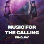MUSIC: Kingjay – Music For The Calling
