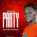 MUSIC: Uzzylion Ft. Ayan Funbi X Anu Agbela – Party
