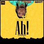 MUSIC: Qdot – Ah! (Freestyle)