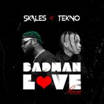 MUSIC: Skales ft. Tekno – Badman Love (Remix)