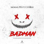 MUSIC: Monas PD Ft. CitiBoi – BadMan