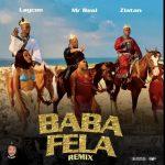 MUSIC: Mr Real ft. Laycon & Zlatan – Baba Fela (Remix)