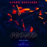 MUSIC: Ajebo Hustlers – Pronto Ft. Omah Lay