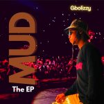 FULL EP: Gbolizzy – MUD