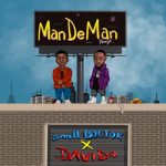 MUSIC: Small Doctor – ManDeMan (Remix) Ft. Davido