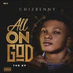 FULL EP: Chizbenny – All On God