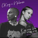 MUSIC: Ckay – Kiss Me Like You Miss Me (Remix) Ft. Nahaze