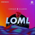 MUSIC: Cheque ft. Olamide – LOML (Love Of My Life)