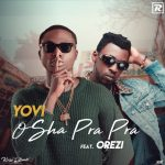 MUSIC: Yovi ft. Orezi – Osha Pra Pra (Remix)