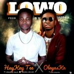 MUSIC: Haykay tee ft Olayaska – Lowo (Prod by Vast Pro)