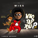 MUSIC+VIDEO: Wiss – Who Tap You?