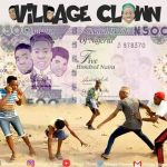 Comedy: Village Clown – Packaging To Pick ₦500 Note