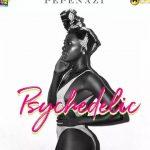 MUSIC: Pepenazi – Psychedlic