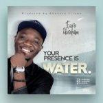GOSPEL MUSIC: Ezra Ibrahim – Your Presence Is Water