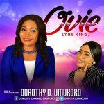 Gospel Music: Dorothy O. Umukoro – Ovie (The King) @dorothyumukoro