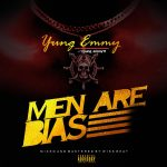 MUSIC: Yung Emmy – Men Are Bias (M&M By Wiss)