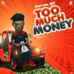 MUSIC: Victor AD – Too Much Money