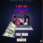 MUSIC: Fac Man Ft Hadeh – I No Be Yahoo Boy