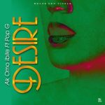 MUSIC: AK Omoibile Ft. Pop G – Desire