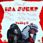 Classiq Ft Mr Young K – Ina Suke? (Audio +Video)