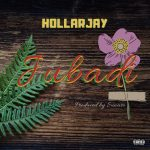 MUSIC: Hollarjay – Jubadi