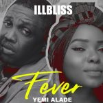 MUSIC: iLLbliss ft. Yemi Alade – Fever